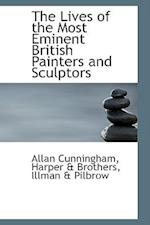 The Lives of the Most Eminent British Painters and Sculptors af Allan Cunningham