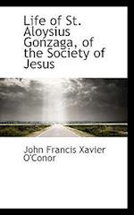 Life of St. Aloysius Gonzaga, of the Society of Jesus af John Francis Xavier O'Conor