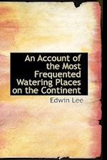 An Account of the Most Frequented Watering Places on the Continent