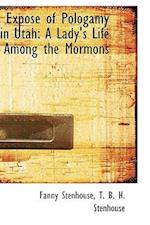 Exposé of Pologamy in Utah: A Lady's Life Among the Mormons
