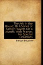 The Ark in the House; Or A Series of Family Prayers for a Month: With Prayers for Special Occasions
