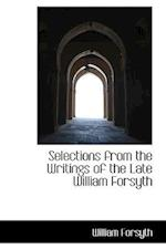 Selections from the Writings of the Late William Forsyth