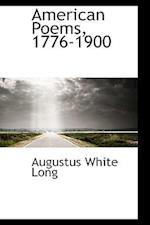American Poems, 1776-1900 af Augustus White Long