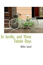 In Seville, and Three Toledo Days af Willis Steell