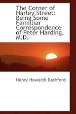 The Corner of Harley Street: Being Some Familliar Correspondence of Peter Harding. M.D.