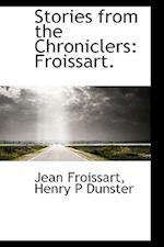 Stories from the Chroniclers af Jean Froissart