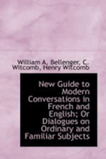 New Guide to Modern Conversations in French and English; Or Dialogues on Ordinary and Familiar Subje