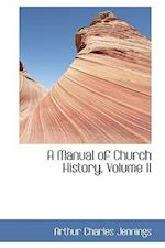 A Manual of Church History, Volume II af Arthur Charles Jennings