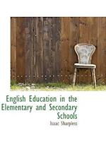 English Education in the Elementary and Secondary Schools af Isaac Sharpless