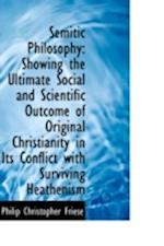 Semitic Philosophy: Showing the Ultimate Social and Scientific Outcome of Original Christianity in I af Philip Christopher Friese