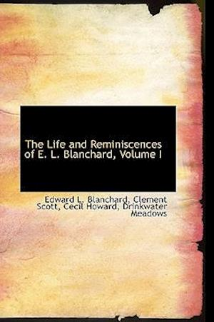 The Life and Reminiscences of E. L. Blanchard, Volume I
