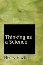 Thinking as a Science af Henry Hazlitt