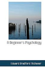 A Beginner's Psychology af Edward Bradford Titchener