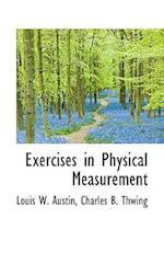 Exercises in Physical Measurement af Louis W. Austin