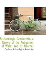 Archaeologia Cambrensis, a Record of the Antiquities of Wales and Its Marches af Cambrian Archaeological Association