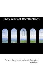 Sixty Years of Recollections af Ernest Legouv