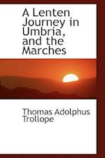 A Lenten Journey in Umbria, and the Marches af Thomas Adolphus Trollope