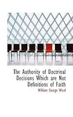 The Authority of Doctrinal Decisions Which Are Not Definitions of Faith af William George Ward