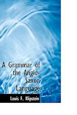 A Grammar of the Anglo-Saxon Language af Louis F. Klipstein