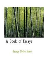 A Book of Essays af George Slythe Street