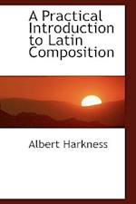 A Practical Introduction to Latin Composition af Albert Harkness