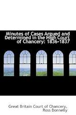 Minutes of Cases Argued and Determined in the High Court of Chancery af Great Britain Court Of Chancery
