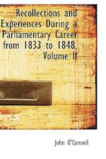 Recollections and Experiences During a Parliamentary Career from 1833 to 1848, Volume II