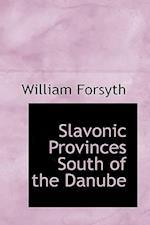 Slavonic Provinces South of the Danube af William Forsyth