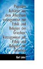 Popul Re Aufs Tze Aus Dem Alterthum Vorzugsweise Zur Ethik Und Religion Der Griechen af Karl Lehrs