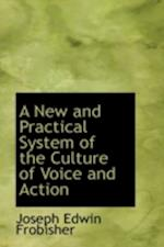 A New and Practical System of the Culture of Voice and Action af Joseph Edwin Frobisher