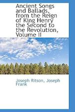 Ancient Songs and Ballads, from the Reign of King Henry the Second to the Revolution, Volume II af Joseph Ritson