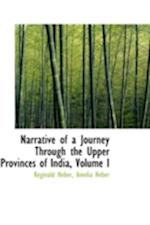 Narrative of a Journey Through the Upper Provinces of India, Volume I