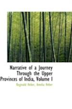 Narrative of a Journey Through the Upper Provinces of India, Volume I af Reginald Heber
