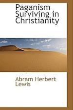 Paganism Surviving in Christianity af Abram Herbert Lewis