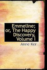 Emmeline; or, The Happy Discovery, Volume I af Anne Ker