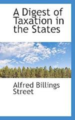 A Digest of Taxation in the States af Alfred Billings Street