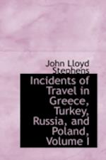 Incidents of Travel in Greece, Turkey, Russia, and Poland, Volume I af John Lloyd Stephens