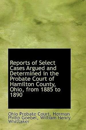 Reports of Select Cases Argued and Determined in the Probate Court of Hamilton County, Ohio, from 18