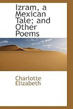 Izram, a Mexican Tale; And Other Poems