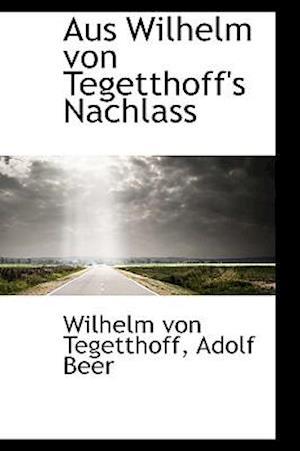 Aus Wilhelm von Tegetthoff's Nachlass