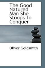 The Good Natured Man She Stoops to Conquer