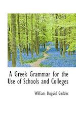 A Greek Grammar for the Use of Schools and Colleges af William Duguid Geddes