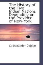 The History of the Five Indian Nations Depending on the Province of New-York af Cadwallader Colden