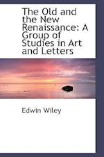 The Old and the New Renaissance: A Group of Studies in Art and Letters