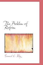The Problem of Reform af Samuel C. Eby