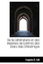 de La Litt Rature Et Des Hommes de Lettres Des Tats Unis D'Am Rique af Eugene A. Vail