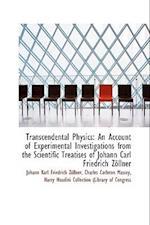 Transcendental Physics: An Account of Experimental Investigations from the Scientific Treatises of J af Johann Karl Friedrich Zöllner