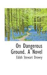 On Dangerous Ground. a Novel af Edith Stewart Drewry