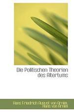 Die Politischen Theorien Des Altertums af Hans Friedrich August Von Arnim