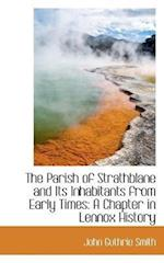 The Parish of Strathblane and Its Inhabitants from Early Times: A Chapter in Lennox History